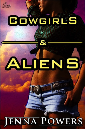 Cowgirls and Aliens ebook by Jenna Powers