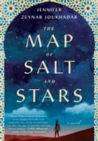 The Map of Salt and Stars - A Novel ebook by Jennifer Zeynab Joukhadar
