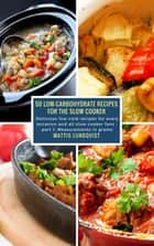 50 Low-Carbohydrate Recipes for the Slow Cooker - Delicious low carb recipes for every occasion and all slow cooker fans - part 1: Measurements in grams ekitaplar by Mattis Lundqvist