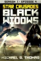 Star Crusades: Black Widows - Season 1: Episode 4 ebook by Michael G. Thomas