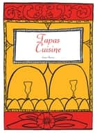 Spanish Cookbook: Tapas Cuisine ebook by James Newton