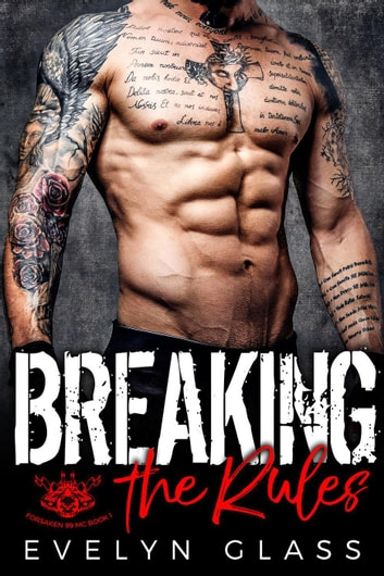 Breaking the Rules: An MC Romance - Forsaken 99 MC, #1 ebook by Evelyn Glass