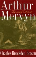 Arthur Mervyn - Revised Edition ebook by Charles Brockden Brown