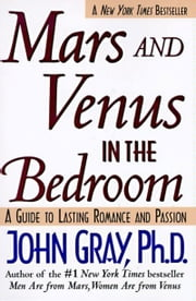 Mars and Venus in the Bedroom - Guide to Lasting Romance and Passion, A ebook by John Gray