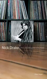 Nick Drake: The Complete Guide to his Music ebook by Peter Hogan