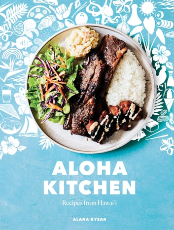 Aloha Kitchen - Recipes from Hawai'i [A Cookbook] eBook by Alana Kysar