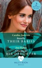 Bound By Their Babies: Bound by Their Babies (Yoxburgh Park Hospital) / A Mummy for His Daughter (Mills & Boon Medical) ebook by Caroline Anderson, Amy Ruttan