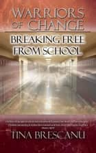 Warriors of Change: Breaking Free from School ebook by Tina Brescanu