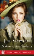 Le dernier des Clayborne ebook by Julie Garwood, Catherine Plasait