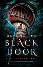Beyond the Black Door ebook by A.M. Strickland