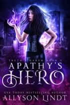 Apathy's Hero - A Reverse Harem Urban Fantasy ebook by Allyson Lindt