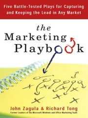 The Marketing Playbook - Five Battle-Tested Plays for Capturing and Keeping the Leadin Any Market ebook by John Zagula,Rich Tong