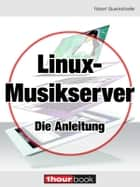 Linux-Musikserver - Die Anleitung - 1hourbook ebook by Robert Glueckshoefer