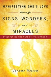Manifesting God's Love through Signs, Wonders and Miracles ebook by Jerame Nelson