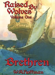 Brethren: Raised By Wolves, Volume One ebook by Hoffman, W.A.