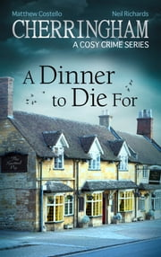 Cherringham - A Dinner to Die For - A Cosy Crime Series ebook by Matthew Costello, Neil Richards