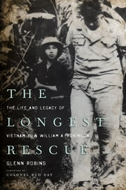The Longest Rescue - The Life and Legacy of Vietnam POW William A. Robinson ebook by Glenn Robins