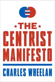 The Centrist Manifesto ebook by Charles Wheelan