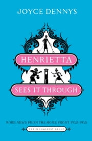 Henrietta Sees It Through - More News from the Home Front 1942-1945 ebook by Joyce Dennys