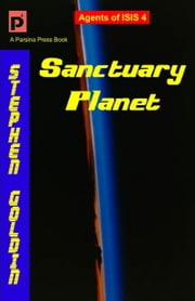 Sanctuary Planet: Agents of ISIS, Book 4 ebook by Stephen Goldin