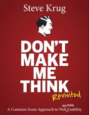 Don't Make Me Think, Revisited - A Common Sense Approach to Web Usability ebook by Steve Krug