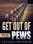 Get Out of the Pews ebook by Tatiana Whigham