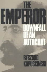The Emperor - Downfall of an Autocrat ebook by Ryszard Kapuscinski