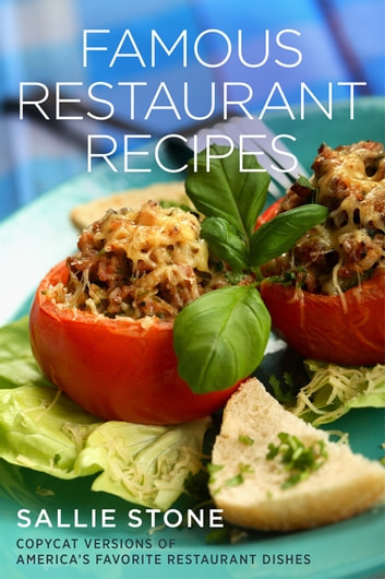 Famous Restaurant Recipes - Copycat Versions Of America's Favorite Restaurant Dishes ebook by Sallie Stone