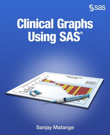 Clinical Graphs Using SAS ebook by Sanjay Matange