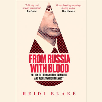 From Russia with Blood: Putin's Ruthless Killing Campaign and Secret War on the West audiobook by Heidi Blake