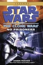 No Prisoners: Star Wars Legends (The Clone Wars) ebook by Karen Traviss