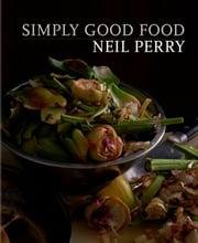 Simply Good Food ebook by Neil Perry