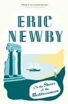 On the Shores of the Mediterranean ebook by Eric Newby