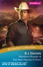 B.J. Daniels Bestseller Collection 201112/Montana Royalty/The New Deputy In Town ebook by B.J. Daniels