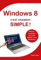 Windows 8 C'est vraiment simple ebook by Henri LILEN