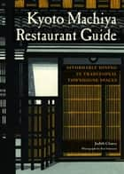 Kyoto Machiya Restaurant Guide - Affordable Dining in Traditional Townhouse Spaces ebook by Judith Clancy, Ben Simmons