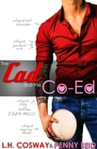 The Cad and the Co-Ed - Secret Baby Sports Romance ebook by Penny Reid, L.H. Cosway