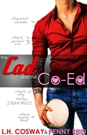 The Cad and the Co-Ed ebook by Penny Reid, L.H. Cosway