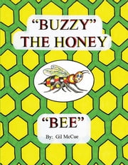BUZZY THE HONEY BEE ebook by Gil McCue