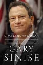 Grateful American - A Journey from Self to Service eBook by Gary Sinise, Marcus Brotherton