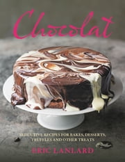Chocolat - Seductive Recipes for Bakes, Desserts, Truffles and Other Treats 電子書 by Eric Lanlard