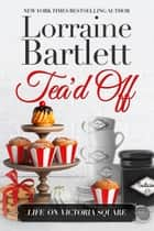 Tea'd Off ebook by Lorraine Bartlett