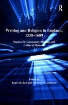 Writing and Religion in England, 1558-1689 ebook by Anthony W. Johnson,Roger D. Sell