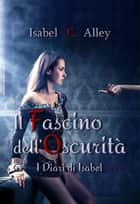 Il Fascino dell'Oscurità ebook by Isabel C. Alley