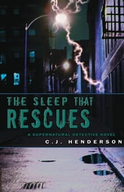 The Sleep That Rescues: A Supernatural Detective Novel ebook by C. J. Henderson