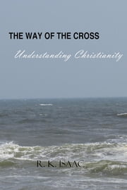 The Way of the Cross - Understanding Christianity ebook by R. K. Isaac