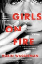 Girls on Fire - A Novel eBook par Robin Wasserman
