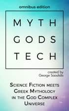 Myth Gods Tech - Omnibus Edition - Science Fiction Meets Greek Mythology In The God Complex Universe ebook by George Saoulidis