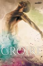 Croire ebook by Nathalie Marie