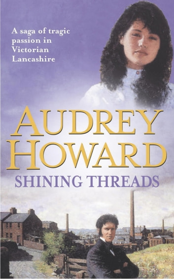 Shining Threads - The Sequel to THE MALLOW YEARS ebook by Audrey Howard